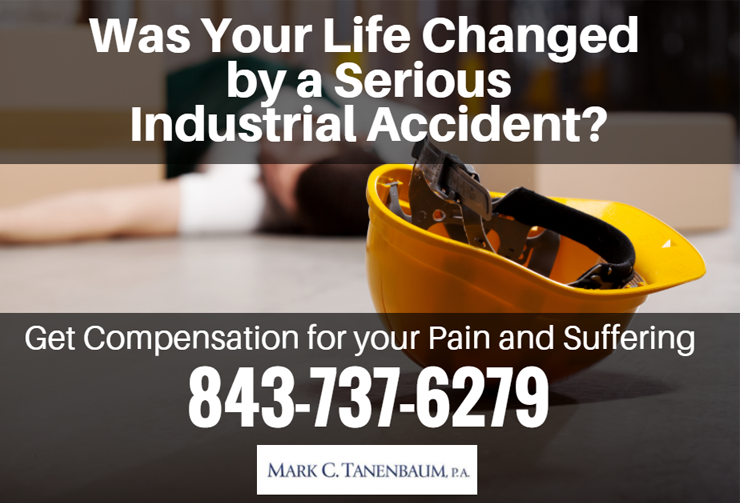Was Your Life Changed|by a serious| Industrial Accident?|Get Compensation for your Pain and Suffering|843 737 6279|Mark C.Tanenbaum.P.A